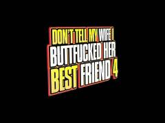 Don't Tell My Wife I Buttfucked Her Best Friend 4