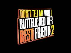 Don't Tell My Wife I Buttfucked Her Best Friend 2