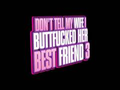 Don't Tell My Wife I Buttfucked Her Best Friend 3