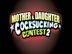 Mother And Daughter Cocksucking Contest 2